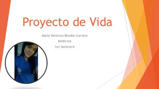 Proyecto de Vida María Verónica Rendón Carrero Medicina 1er Semestre