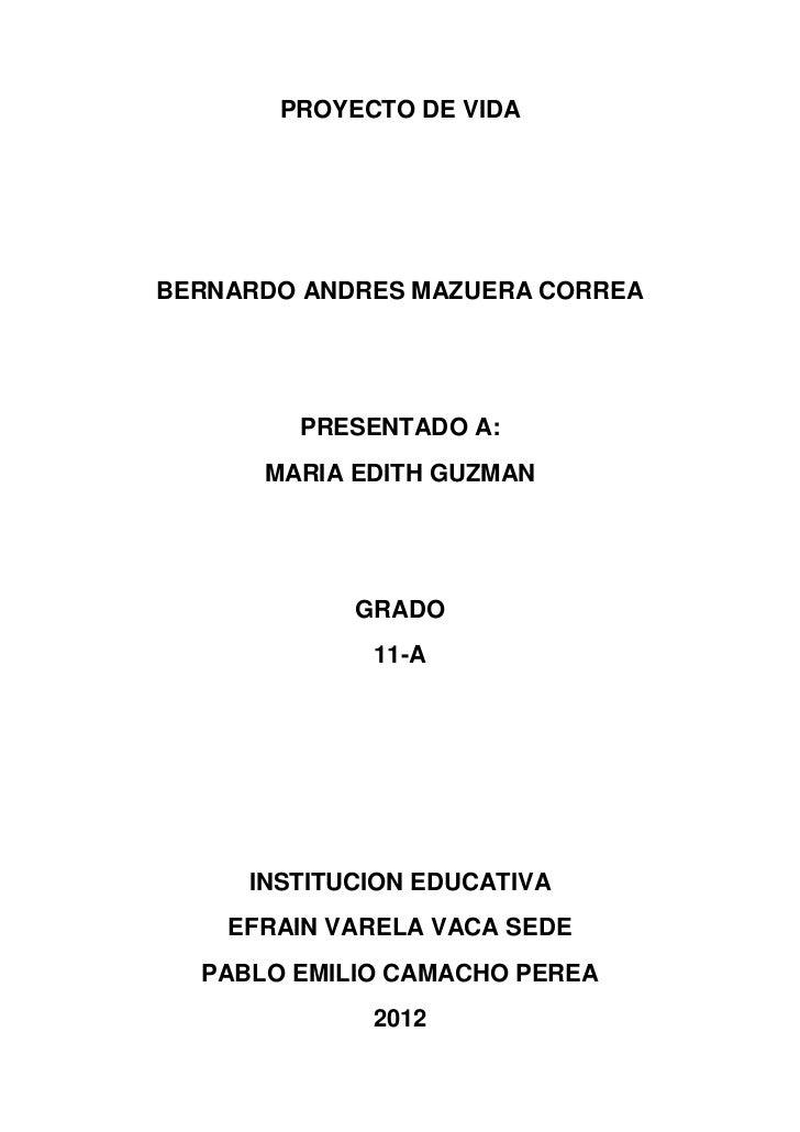 PROYECTO DE VIDABERNARDO ANDRES MAZUERA CORREA        PRESENTADO A:      MARIA EDITH GUZMAN            GRADO             1...