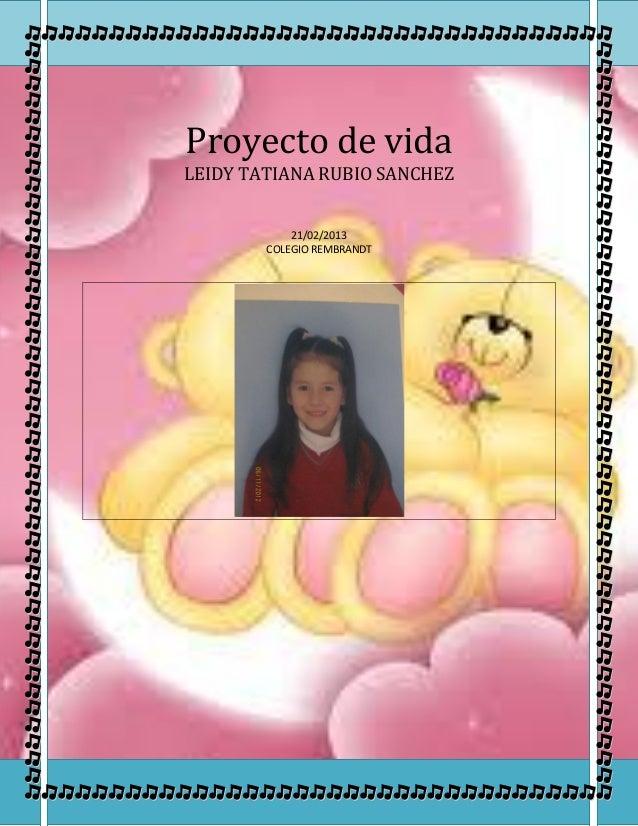 Proyecto de vidaLEIDY TATIANA RUBIO SANCHEZ            21/02/2013        COLEGIO REMBRANDT