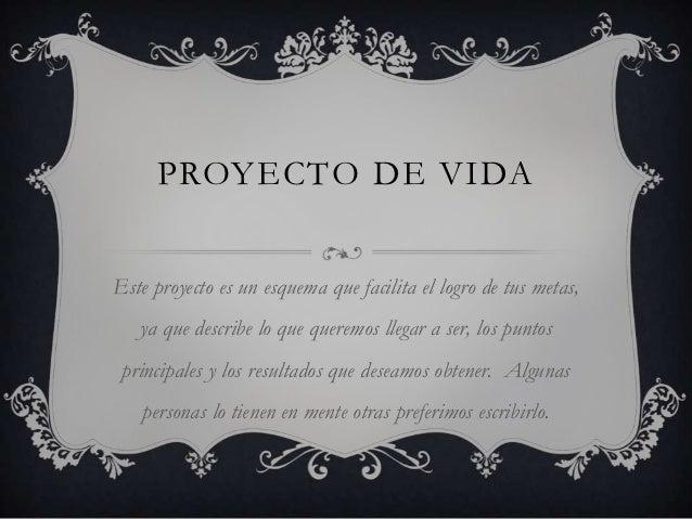 PROYECTO DE VIDAEste proyecto es un esquema que facilita el logro de tus metas,   ya que describe lo que queremos llegar a...