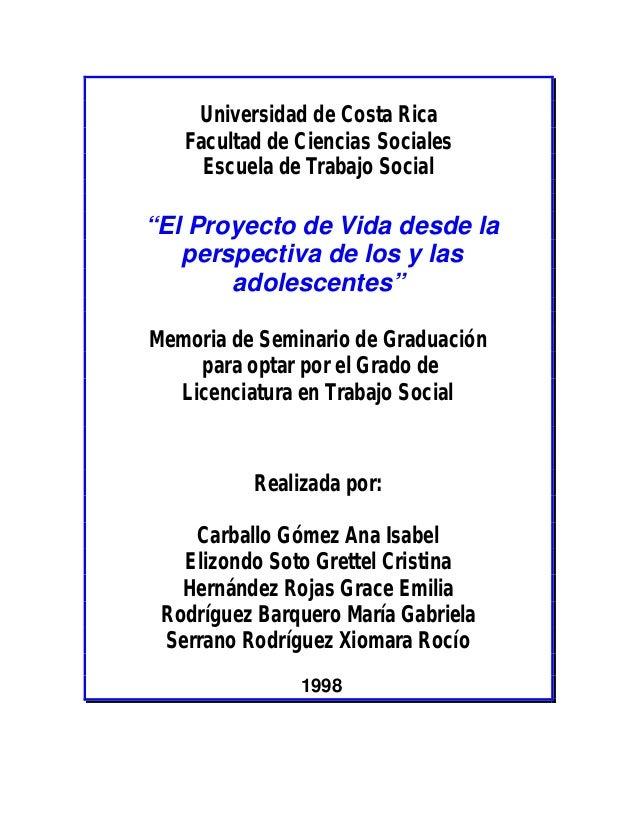 """Universidad de Costa Rica Facultad de Ciencias Sociales Escuela de Trabajo Social  """"El Proyecto de Vida desde la perspecti..."""