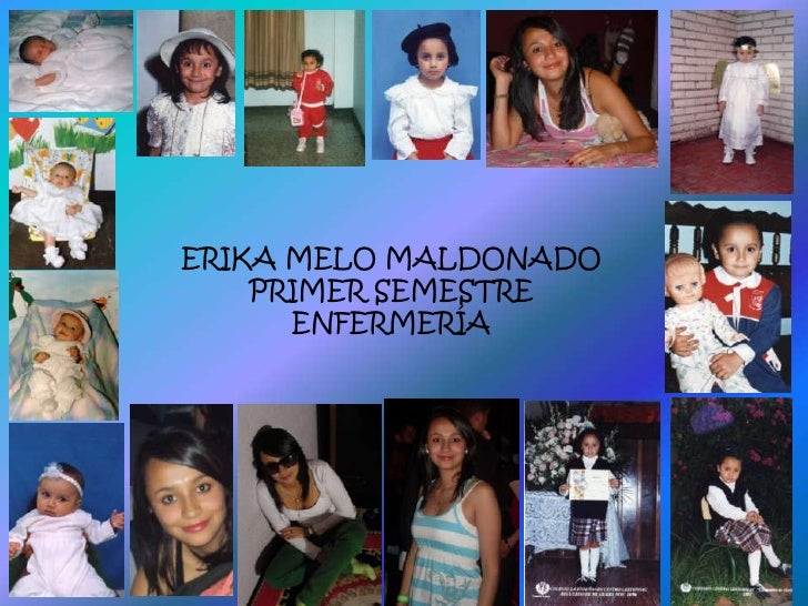 ERIKA MELO MALDONADO<br />PRIMER SEMESTRE <br />ENFERMERÍA<br />