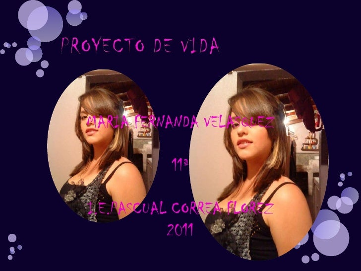 PROYECTO DE VIDA<br />MARIA FERNANDA VELASQUEZ<br />11ª<br />I.E.PASCUAL CORREA FLOREZ<br />2011<br />