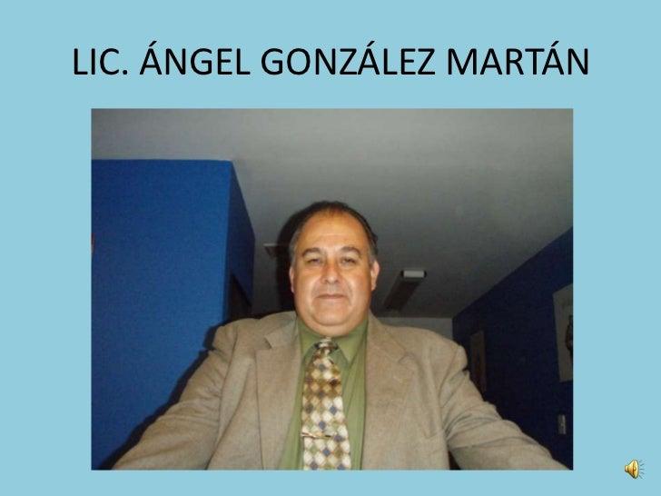 LIC. ÁNGEL GONZÁLEZ MARTÁN<br />