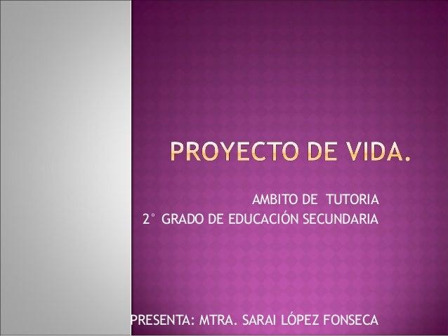 AMBITO DE TUTORIA 2° GRADO DE EDUCACIÓN SECUNDARIA PRESENTA: MTRA. SARAI LÓPEZ FONSECA