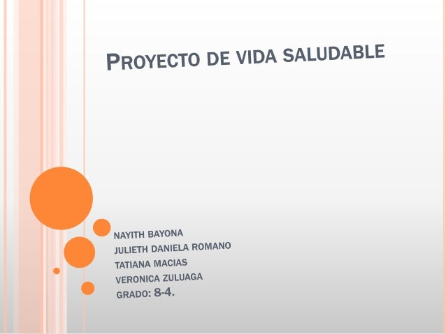 PROYECTO DE VIDA SALUDABLE  NAYlTH BAYONA  JULIETH DANlELA ROMANO  TATIANA MACIAS  .  VERONICA ZULUAGA GRADO:  8-4.