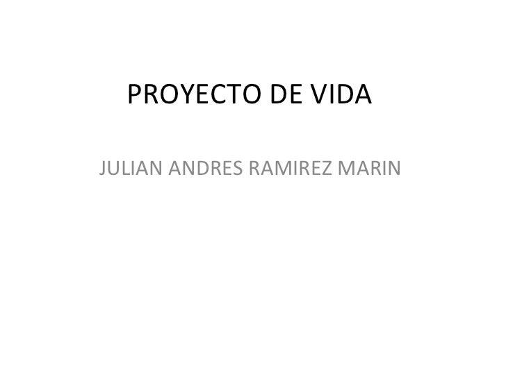 PROYECTO DE VIDA  JULIAN ANDRES RAMIREZ MARIN