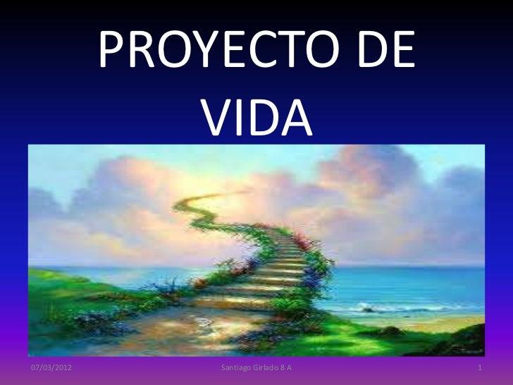 PROYECTO DE                VIDA07/03/2012       Santiago Girlado 8 A   1
