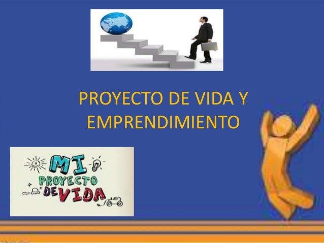PROYECTO DE VIDA Y EMPRENDIMIENTO