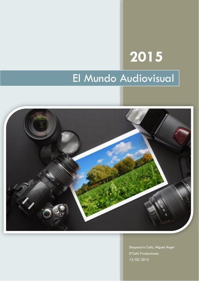 2015 Desposorio Celis, Miguel Ángel D'Celis Producciones 13/05/2015 El Mundo Audiovisual
