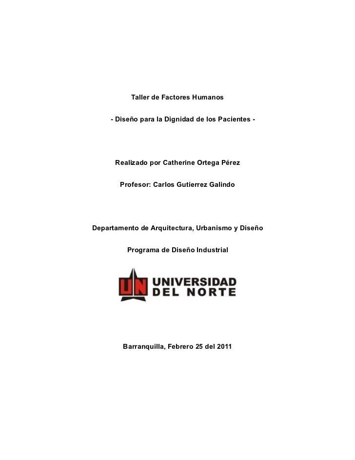 Taller de Factores Humanos     - Diseño para la Dignidad de los Pacientes -      Realizado por Catherine Ortega Pérez     ...