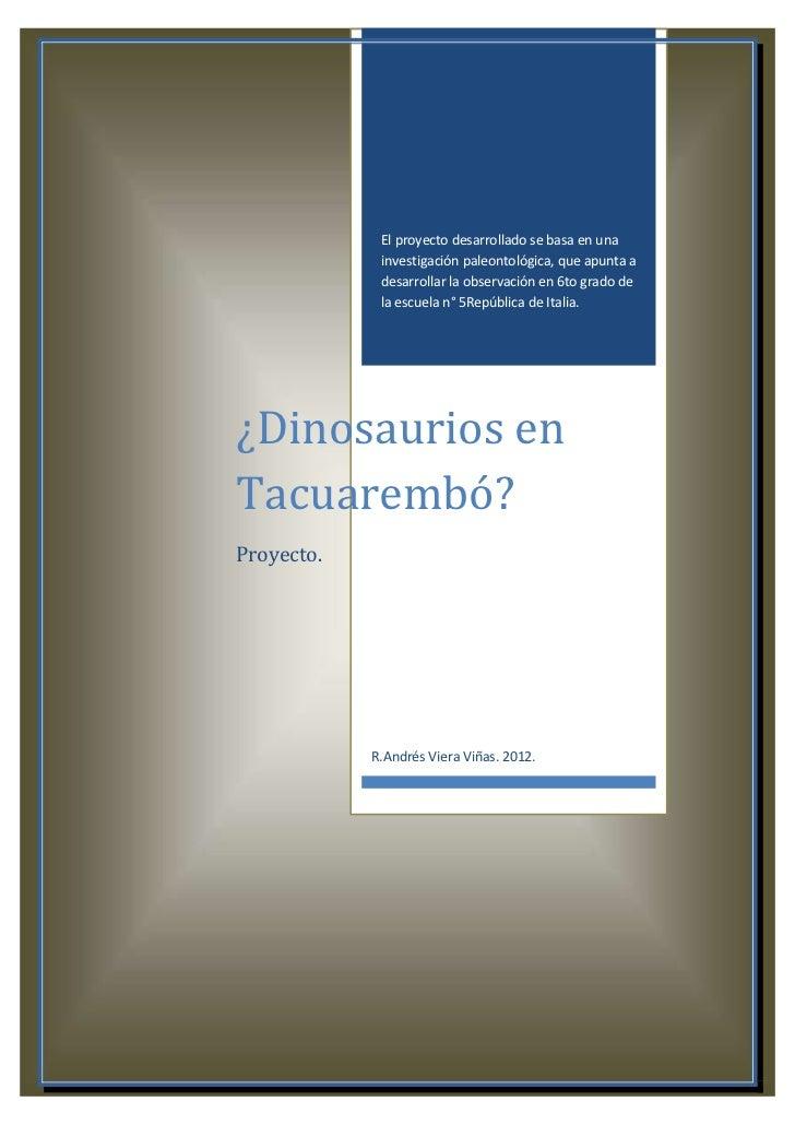 El proyecto desarrollado se basa en una             investigación paleontológica, que apunta a             desarrollar la ...