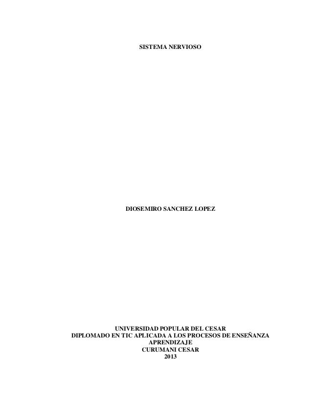 SISTEMA NERVIOSO  DIOSEMIRO SANCHEZ LOPEZ  UNIVERSIDAD POPULAR DEL CESAR DIPLOMADO EN TIC APLICADA A LOS PROCESOS DE ENSEÑ...