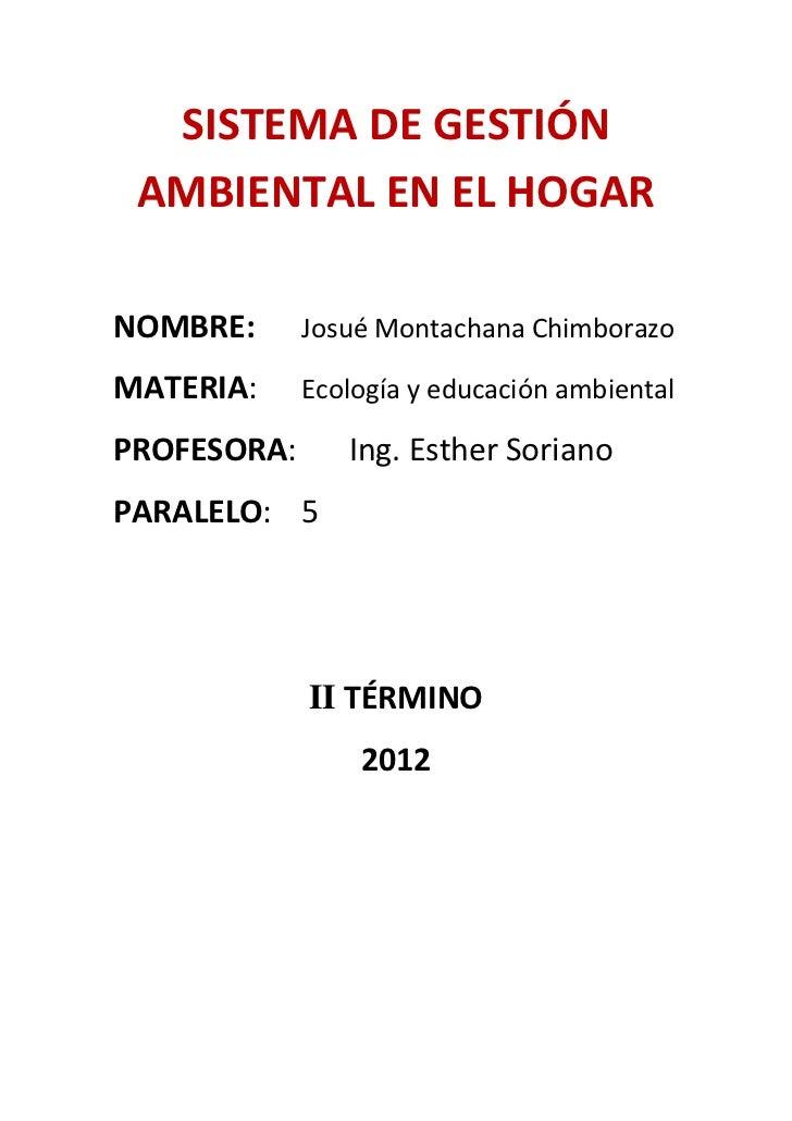 SISTEMA DE GESTIÓN AMBIENTAL EN EL HOGARNOMBRE:      Josué Montachana ChimborazoMATERIA:     Ecología y educación ambienta...