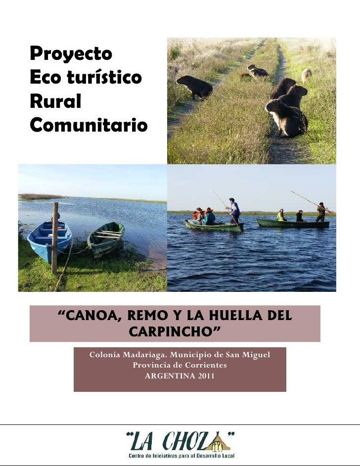 """ProyectoEco turísticoRuralComunitario   """"CANOA, REMO Y LA HUELLA DEL           CARPINCHO""""      Colonia Madariaga. Municipi..."""