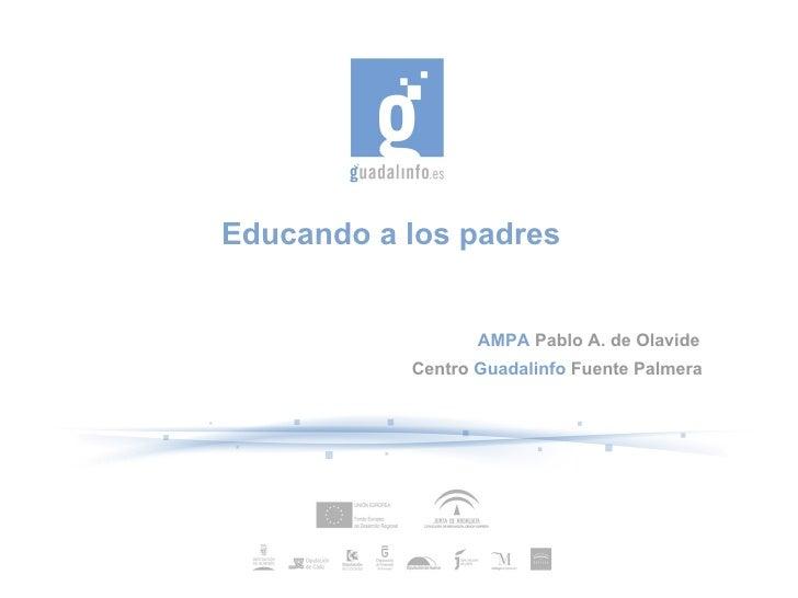 Educando a los padres AMPA  Pablo A. de Olavide  Centro  Guadalinfo  Fuente Palmera