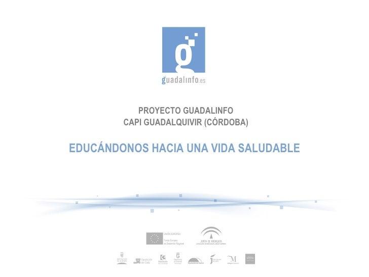 PROYECTO GUADALINFO CAPI GUADALQUIVIR (CÓRDOBA) EDUCÁNDONOS HACIA UNA VIDA SALUDABLE