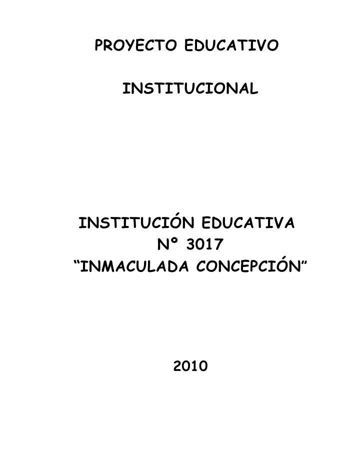 """PROYECTO EDUCATIVO    INSTITUCIONAL INSTITUCIÓN EDUCATIVA         Nº 3017""""INMACULADA CONCEPCIÓN""""         2010"""
