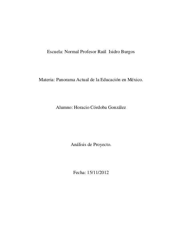 Escuela: Normal Profesor Raúl Isidro BurgosMateria: Panorama Actual de la Educación en México.        Alumno: Horacio Córd...