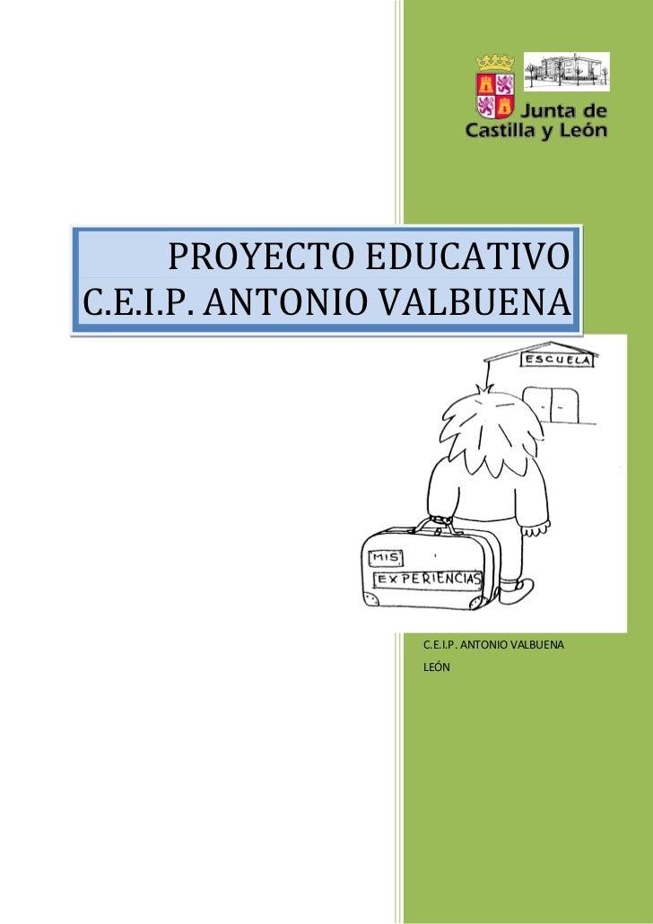 PROYECTO EDUCATIVOC.E.I.P. ANTONIO VALBUENA                 C.E.I.P. ANTONIO VALBUENA                 LEÓN