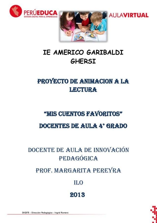 """IE AMERICO GARIBALDI GHERSI PROYECTO DE ANIMACION A LA LECTURA  """"MIS CUENTOS FAVORITOS"""" DOCENTES DE AULA 4° GRADO  Docente..."""