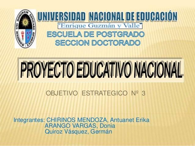 Integrantes: CHIRINOS MENDOZA, Antuanet Erika ARANGO VARGAS, Donia Quiroz Vásquez, Germán OBJETIVO ESTRATEGICO Nº 3
