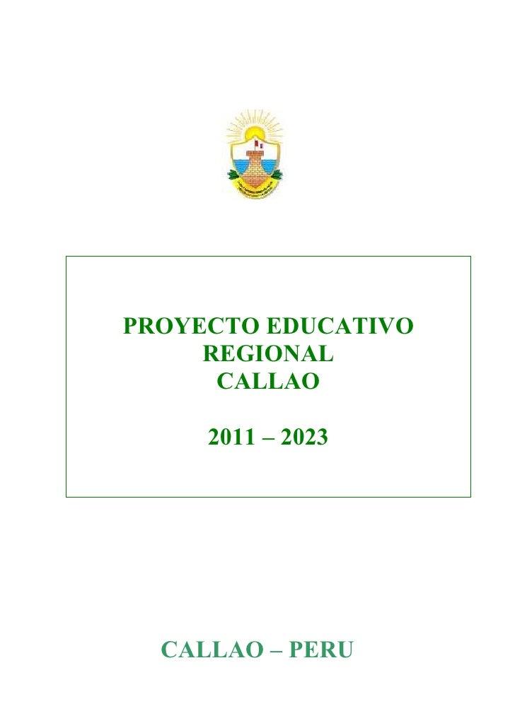 PROYECTO EDUCATIVO     REGIONAL      CALLAO     2011 – 2023  CALLAO – PERU