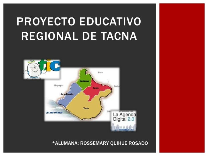 PROYECTO EDUCATIVO REGIONAL DE TACNA     *ALUMANA: ROSSEMARY QUIHUE ROSADO