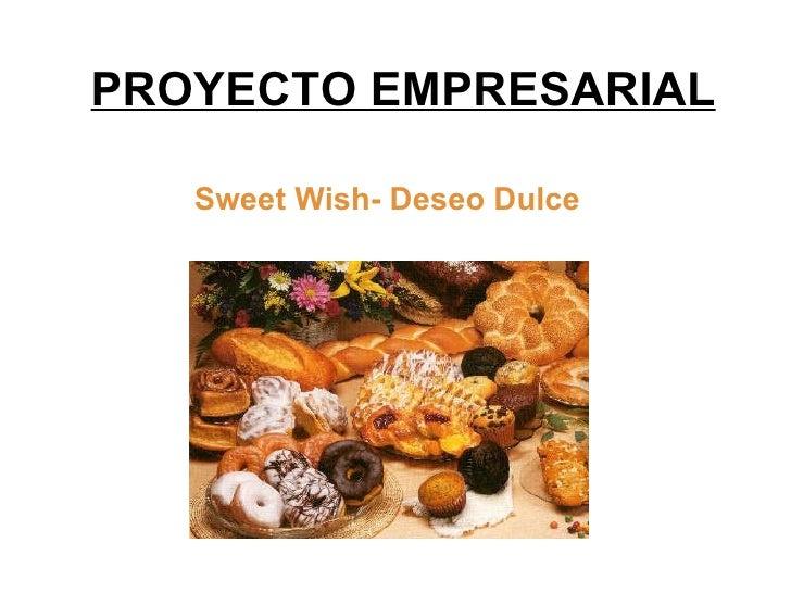 PROYECTO EMPRESARIAL Sweet Wish- Deseo Dulce