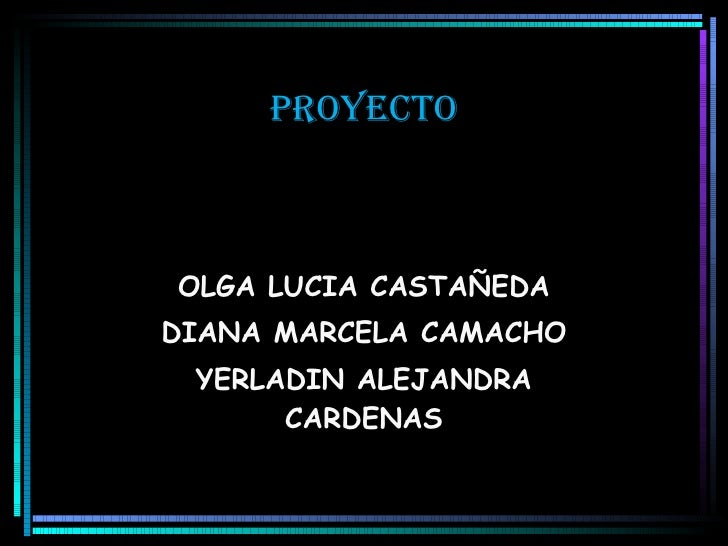 PROYECTO OLGA LUCIA CASTAÑEDA DIANA MARCELA CAMACHO YERLADIN ALEJANDRA CARDENAS