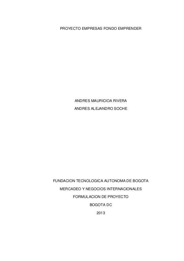PROYECTO EMPRESAS FONDO EMPRENDERANDRES MAURICIOA RIVERAANDRES ALEJANDRO SOCHEFUNDACION TECNOLOGICA AUTONOMA DE BOGOTAMERC...