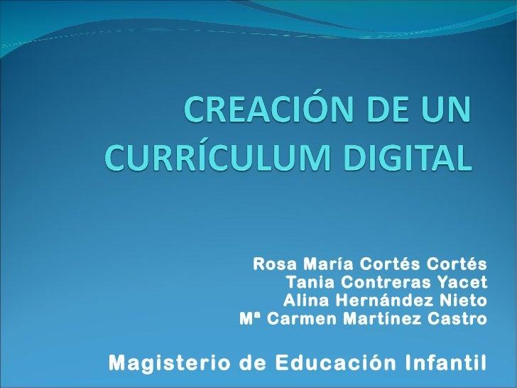 Rosa María Cortés Cortés Tania Contreras Yacet Alina Hernández Nieto Mª Carmen Martínez Castro Magisterio de Educación Inf...