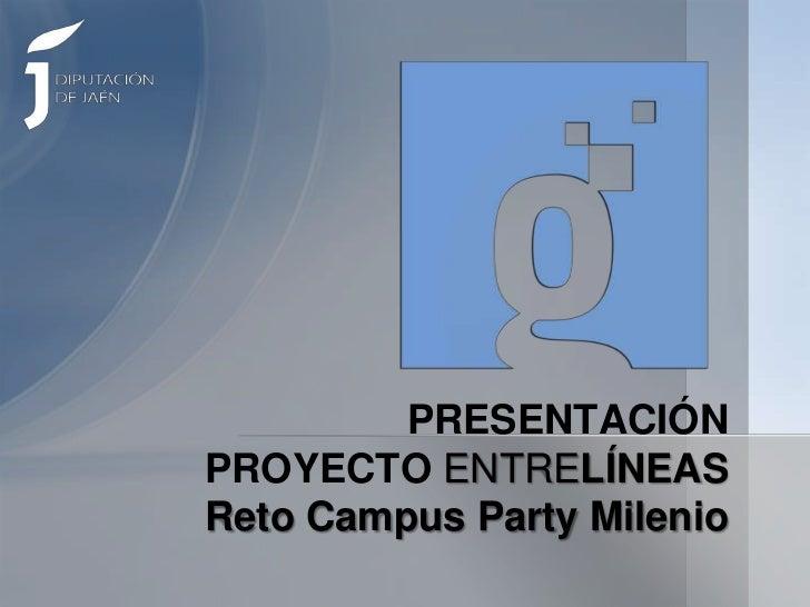 PRESENTACIÓN PROYECTO ENTRELÍNEASReto Campus Party Milenio<br />