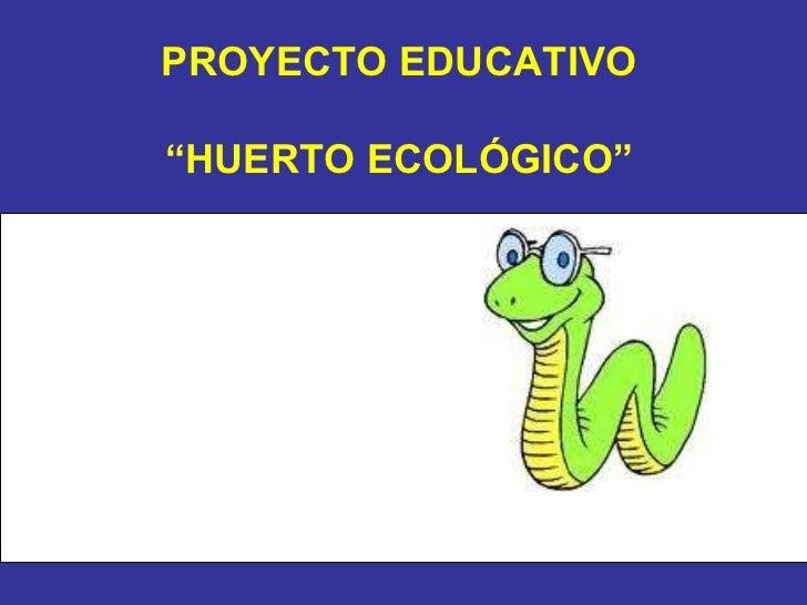 "PROYECTO EDUCATIVO "" HUERTO ECOLÓGICO"""