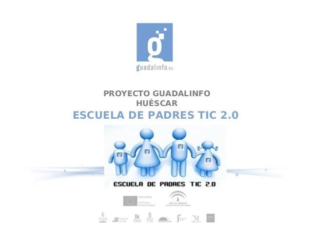 PROYECTO GUADALINFO HUÉSCAR ESCUELA DE PADRES TIC 2.0