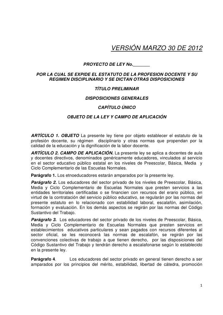 VERSIÓN MARZO 30 DE 2012                           PROYECTO DE LEY No._______    POR LA CUAL SE EXPIDE EL ESTATUTO DE LA P...