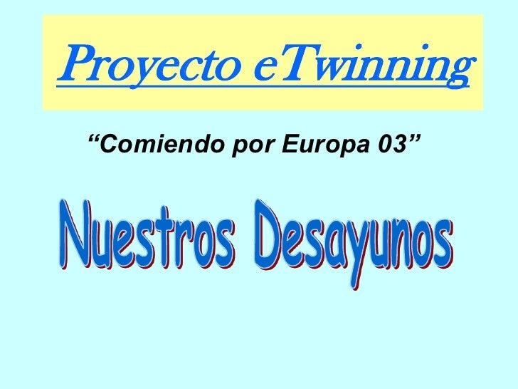 """Proyecto eTwinning<br />""""Comiendo por Europa 03""""<br />Nuestros Desayunos<br />"""