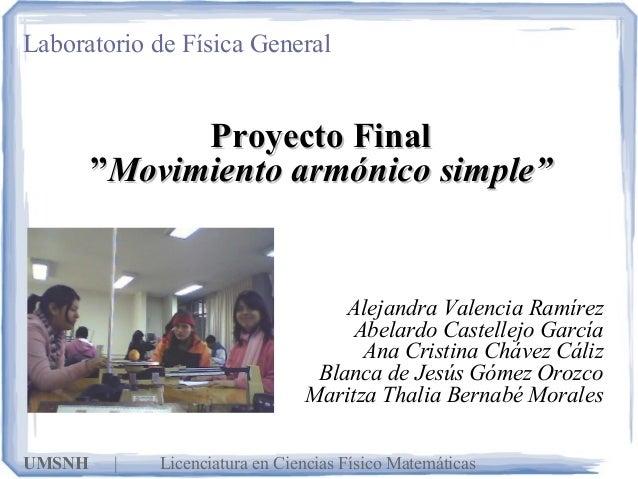 """Proyecto FinalProyecto Final """"""""Movimiento armónico simple""""Movimiento armónico simple"""" Laboratorio de Física General UMSNH ..."""