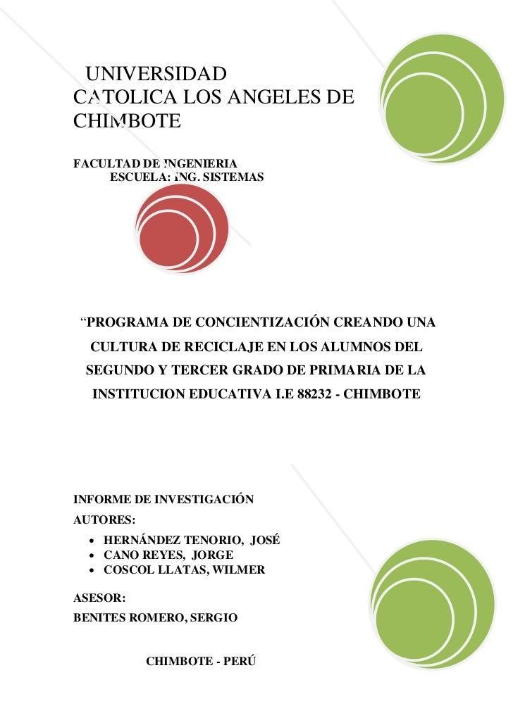 """UNIVERSIDAD CATOLICA LOS ANGELES DE CHIMBOTE FACULTAD DE INGENIERIA     ESCUELA: ING. SISTEMAS     """"PROGRAMA DE CONCIENTIZ..."""