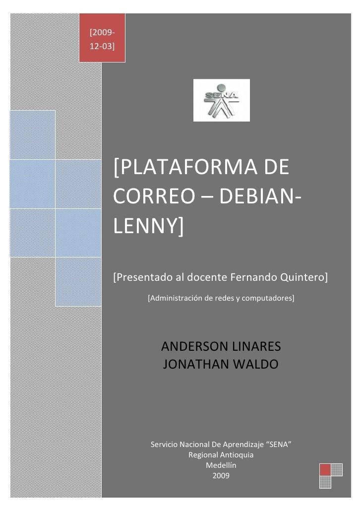 [2009- 12-03]          [PLATAFORMA DE      CORREO – DEBIAN-      LENNY]      [Presentado al docente Fernando Quintero]    ...