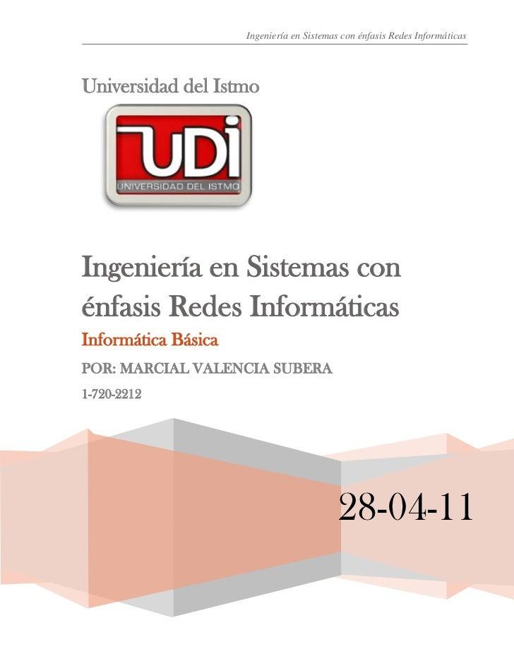 Universidad del Istmo28-04-11Ingeniería en Sistemas con énfasis Redes Informáticas Informática BásicaPOR: MARCIAL VALENCIA...