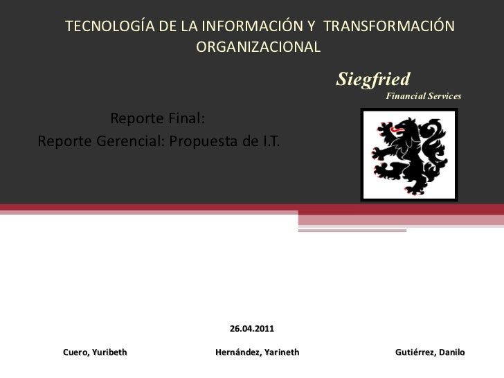 Reporte Final:  Reporte Gerencial: Propuesta de I.T. TECNOLOGÍA DE LA INFORMACIÓN Y  TRANSFORMACIÓN ORGANIZACIONAL  Cuero,...