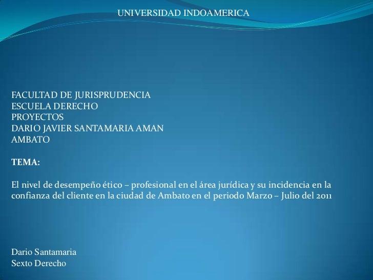 UNIVERSIDAD INDOAMERICA<br /><br /><br /><br /><br />FACULTAD DE JURISPRUDENCIA<br />ESCUELA DERECHO<br />PROYECTOS<br...