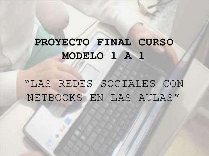"""PROYECTO FINAL CURSO MODELO 1 A 1<br /><br />""""LAS REDES SOCIALES CON NETBOOKS EN LAS AULAS""""<br />"""