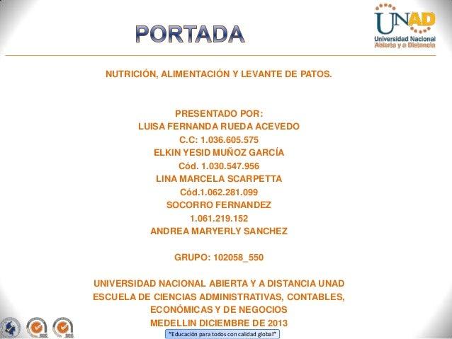 NUTRICIÓN, ALIMENTACIÓN Y LEVANTE DE PATOS.  PRESENTADO POR: LUISA FERNANDA RUEDA ACEVEDO C.C: 1.036.605.575 ELKIN YESID M...