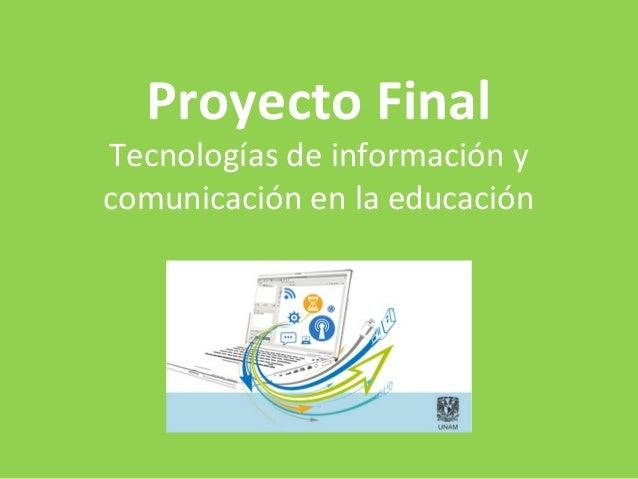 Proyecto Final Tecnologías de información y comunicación en la educación