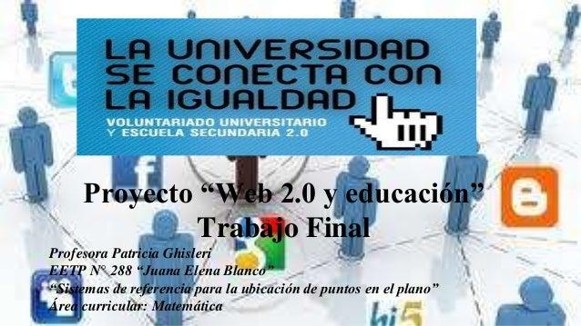 """Proyecto """"Web 2.0 y educación"""" Trabajo Final Profesora Patricia Ghisleri EETP N° 288 """"Juana Elena Blanco"""" """"Sistemas de ref..."""