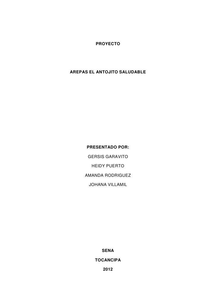 PROYECTOAREPAS EL ANTOJITO SALUDABLE      PRESENTADO POR:      GERSIS GARAVITO        HEIDY PUERTO     AMANDA RODRIGUEZ   ...