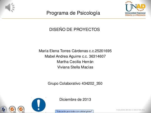Programa de Psicología DISEÑO DE PROYECTOS  María Elena Torres Cárdenas c.c.25201695 Mabel Andrea Aguirre c.c. 36314607 Ma...