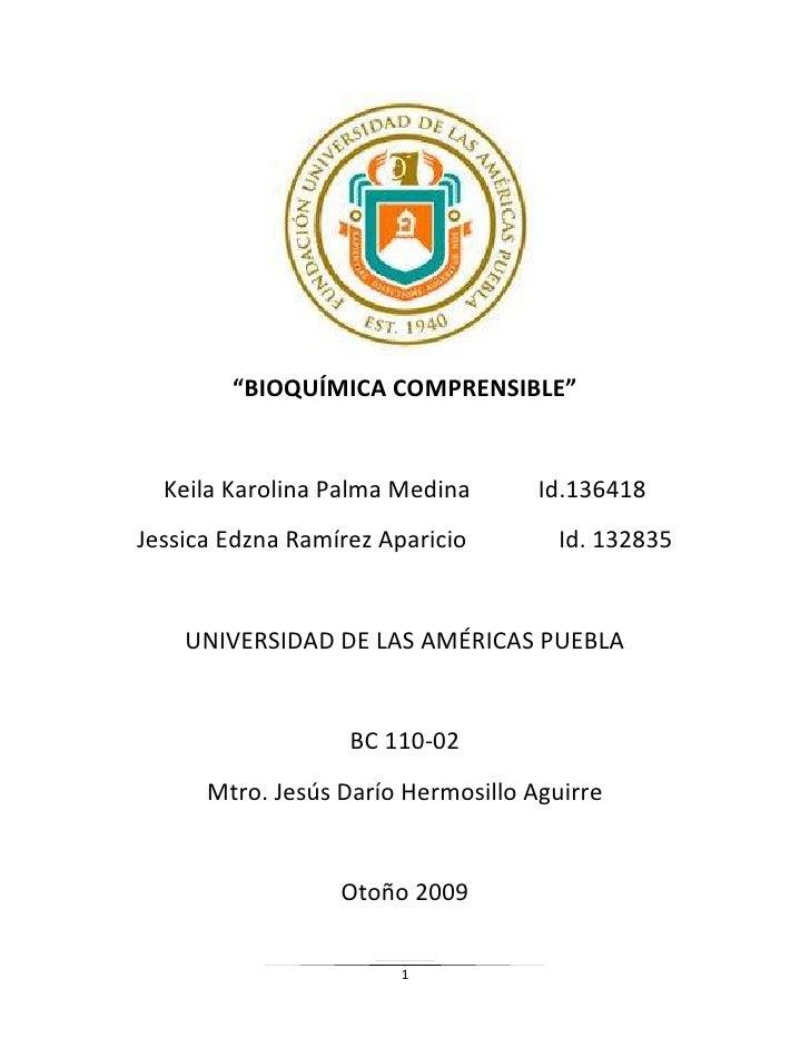 """BIOQUÍMICA COMPRENSIBLE""<br />Keila Karolina Palma MedinaId.136418<br />Jessica Edzna Ramírez AparicioId. 132835<br />UNI..."
